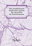 The Establishment Vindicated, Against the Advocates for Licentiousness, Herbert, 5518737564