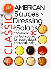 Classic American sauces and dressing for salads.: Cookbook: 80 perfect sauces for every day and barbecue party.