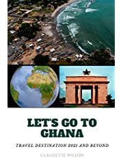 LET'S GO TO GHANA: TRAVEL DESTINATION 2021 AND BEYOND