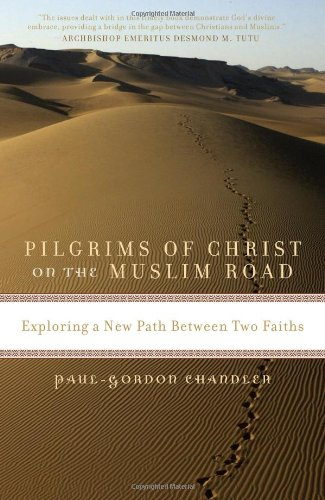 Download Pilgrims of Christ on the Muslim Road: Exploring a New Path Between Two Faiths pdf