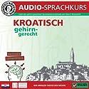 Kroatisch gehirn-gerecht: 1. Basis (Birkenbihl Sprachen) Hörbuch von Vera F. Birkenbihl Gesprochen von:  div.