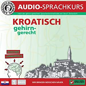Kroatisch gehirn-gerecht: 1. Basis (Birkenbihl Sprachen) Hörbuch