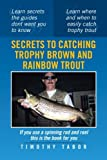 Secrets to Catching Trophy Brown and Rainbow Trout, Timothy Tabor, 1483619087