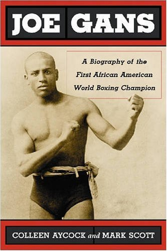Search : Joe Gans: A Biography of the First African American World Boxing Champion