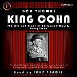 King Cohn: The Life and Times of Hollywood Mogul Harry Cohn | Bob Thomas