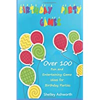 Birthday Party Games: Over 100 Fun and Entertaining Game Ideas for Birthday Parties