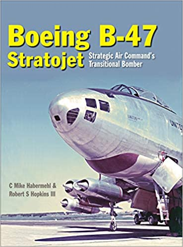 sports shoes bf27a 4ab17 Boeing B-47 Stratojet  Strategic Air Command s Transitional Bomber  Hardcover – August 15, 2018
