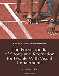The Encyclopedia of Sports and Recreation for People with Visual Impairments (Critical Concerns in Blindness)