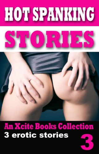 Hot Spanking Stories - Volume Three - An Xcite Books collection