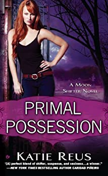 Primal Possession: A Moon Shifter Novel (Moon Shifter Series Book 2) by [Reus, Katie]