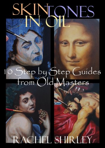 Pdf eBooks Skin Tones in Oil: 10 Step by Step Guides from Old Masters: Learn to Paint Figures and Portraits via Oil Painting Demonstrations