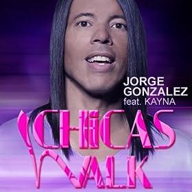 Amazon.com: Chicas Walk: Jorge Gonzalez feat. Kayna: MP3