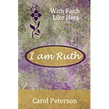I am Ruth (With Faith Like Hers) by Carol Peterson (2014-08-10)
