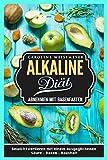 Die Alkaline Diät Abnehmen mit Basenfasten Gewicht verlieren mit einem ausgeglichenen Säure - Basen - Haushalt (German Edition)