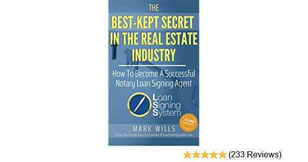 The Best Kept Secret In The Real Estate Industry: How To Become A  Successful Notary Loan Signing Agent: From the Creator of America's #1  Notary