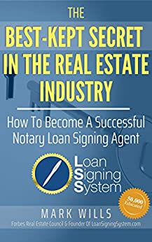 The Best Kept Secret In The Real Estate Industry: How To Be A Successful Notary Loan Signing Agent: From the Creator of America's #1 Notary Signing Agent Training by [Wills, Mark]