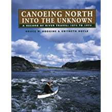 Canoeing North Into the Unknown: A Record of River Travel, 1874 to 1974