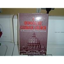 A Democratic Catholic Church: The Reconstruction of Roman Catholicism by Eugene C. Bianchi (1992-09-02)