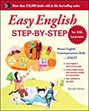 Easy English Step-by-Step for ESL Learners: Master English Communication Proficiency--FAST! (Easy Step-By-Step)