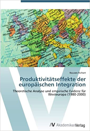 Book Produktivitätseffekte der europäischen Integration: Theoretische Analyse und empirische Evidenz für Westeuropa (1980-2000) (German Edition)