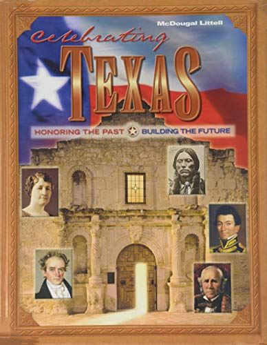 Celebrating Texas: Honoring the Past and Building the Future (McDougal Littell Celebrating Texas)