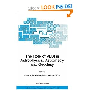 Role of VLBI in Astrophysics, Astrometry and Geodesy (NATO Science Series II: Mathematics, Physic[ Kus A., Mantovani F.