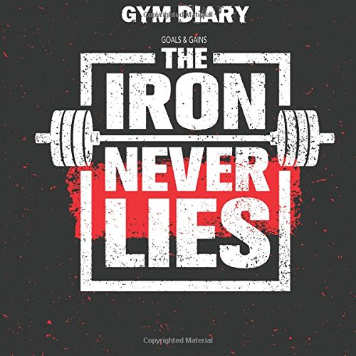 Download Gym Diary - Goals and Gains - The Iron Never Lies: Gym Diary, Training Log, Fitness Journal,  Perfect Bound, 21cm x 21cm Perfect Bound, Durable, ... Time - This Equals Bigger Stronger Muscles. pdf