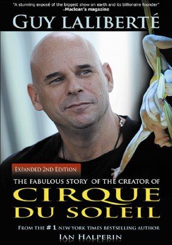 Guy Laliberte: The Fabulous Story of the Creator of Cirque du Soleil by Ian Halperin (2009-09-23) Cirque Du Soleil 2009
