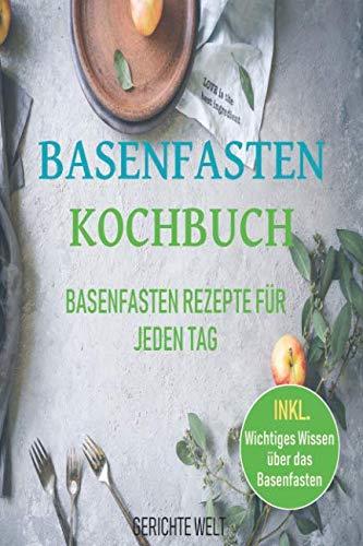 Basenfasten Kochbuch: Basenfasten Rezepte für jeden Tag (German Edition) by Gerichte Welt