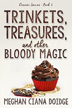 Trinkets, Treasures, and Other Bloody Magic (Dowser Series Book 2) by [Doidge, Meghan Ciana]