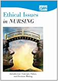 Ethical Issues in Nursing : Introduction Concepts, Values, and Decision Making, Cinema House Films, 0495818658
