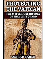 Protecting the Vatican: The Mysterious History of the Swiss Guard