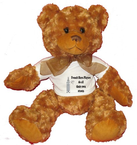 French Horn Players do all their own stunts Plush Teddy Bear with WHITE T-Shirt