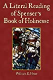 A Literal Reading of Spenser's Book of Holinesse, Heise, William, 0981947646