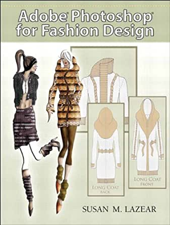 Adobe Photoshop For Fashion Design 2 Downloads Kindle Edition By Lazear Susan Arts Photography Kindle Ebooks Amazon Com