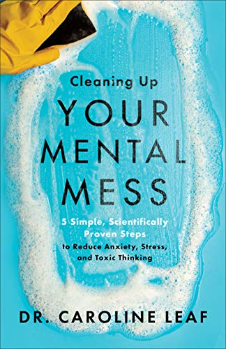 Book Cover: Cleaning Up Your Mental Mess: 5 Simple, Scientifically Proven Steps to Reduce Anxiety, Stress, and Toxic Thinking