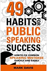 49 Habits for Public Speaking Success: How to Fix Common Speaking Mistakes Quickly and Easily Paperback