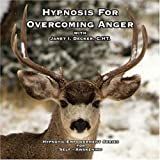 Hypnosis for Overcoming Anger (Hypnotic Empowerment Series)