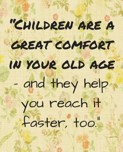 """Read Online """"Children are a great comfort in your old age -and they help you reach it faster: Perfect Mothers Day Gift  120 Pages ruled Notebook PDF"""