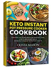 Keto Instant Pot Pressure Cooker Cookbook: Amazing Keto Recipes for Weight Loss, Low Carb Food Ideas with Pictures & Nutrition Facts