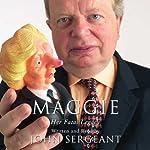 Maggie: Her Fatal Legacy | John Sergeant
