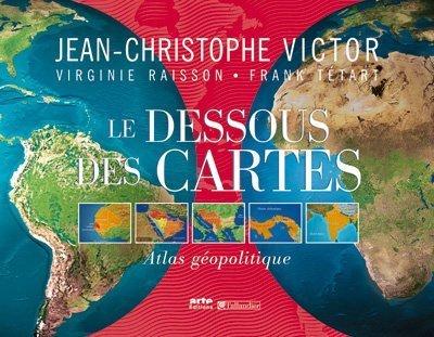 Le Dessous des Cartes : Atlas géopolitique Broché – 6 avril 2006 Jean-Christophe Victor Virginie Raisson Frank Tétart Frédéric Lernoud