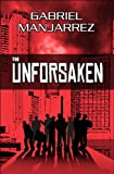 The Unforsaken, Gabriel Manjarrez, 1448997569