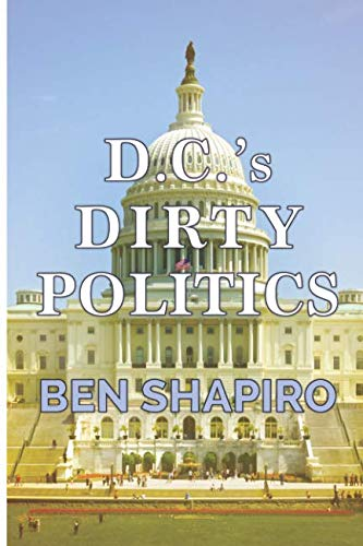 Book cover from D.C.s Dirty Politics by Ben Shapiro