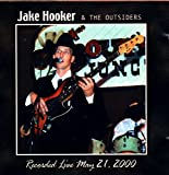 Jake Hooker & The Outsiders Recorded Live May 21, 2000