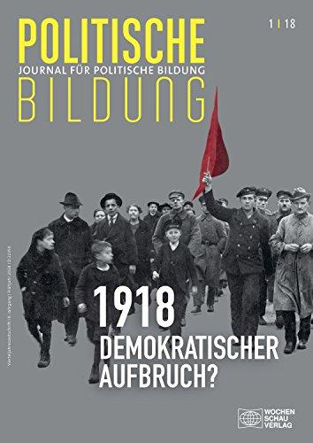 (1918 - neue Weltordnung und demokratischer Aufbruch?: Journal für politische Bildung 1/2018 (German Edition) )