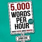 5,000 Words Per Hour: Write Faster, Write Smarter, Volume 1 | Chris Fox