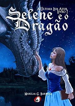 Selene e o Dragão: A Última Lua Azul - Livro I por [Barbosa, Marília Galvão]