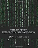 The Hacker's Underground Handbook, David Melnichuk, 1451550189