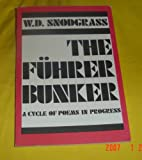 The Führer Bunker : A Cycle of Poems in Progress, Snodgrass, W. D., 0918526019